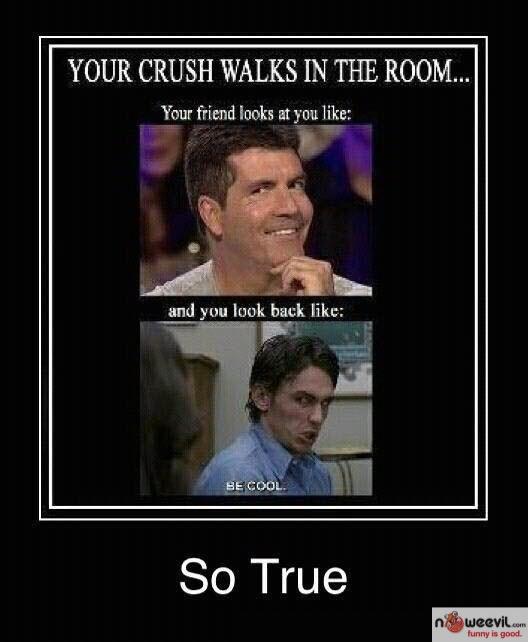 crush walks into room
